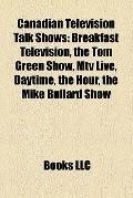 Canadian Television Talk Shows : Breakfast Television, the Tom Green Show, Mtv Live, Daytime...