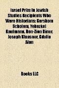 Israel Prize in Jewish Studies Recipients Who Were Historians : Gershom Scholem, Yehezkel Ka...