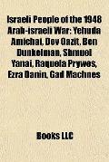 Israeli People of the 1948 Arab-Israeli War : Yehuda Amichai, Dov Gazit, Ben Dunkelman, Shmu...