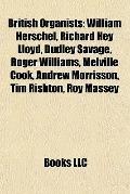 British Organists : William Herschel, Richard Hey Lloyd, Dudley Savage, Roger Williams, Melv...