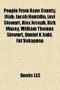 People from Kane County, Utah : Jacob Hamblin, Levi Stewart, Alex Joseph, Kirk Maxey, Willia...
