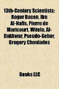 13th-Century Scientists : Roger Bacon, Ibn Al-Nafis, Pierre de Maricourt, Witelo, Al-Dakhwar...