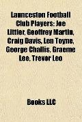Launceston Football Club Players : Joe Littler, Geoffrey Martin, Craig Davis, Len Toyne, Geo...