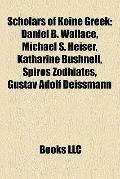 Scholars of Koine Greek : Daniel B. Wallace, Michael S. Heiser, Katharine Bushnell, Spiros Z...