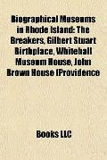 Biographical Museums in Rhode Island : The Breakers, Gilbert Stuart Birthplace, Whitehall Mu...