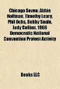 Chicago : Abbie Hoffman, Timothy Leary, Phil Ochs, Bobby Seale, Judy Collins, 1968 Democrati...