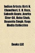 Indian Artists : Kirti N. Chaudhuri, S. H. Raza, Subodh Gupta, Amrita Sher-Gil, Haku Shah, D...