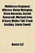 Middlesex Regiment Officers : Victor Mclaglen, Brian Horrocks, Kermit Roosevelt, Michael Joh...