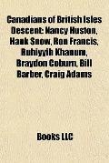 Canadians of British Isles Descent : Nancy Huston, Hank Snow, Ron Francis, Rúhíyyih Khanum, ...