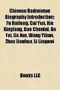 Chinese Badminton Biography Introduction : Fu Haifeng, Cai Yun, Xie Xingfang, Bao Chunlai, G...
