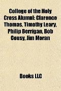 College of the Holy Cross Alumni : Clarence Thomas, Timothy Leary, Philip Berrigan, Bob Cous...