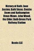 History of Bath : Jane Austen, Bath Stone, Combe down and Bathampton down Mines, John Wood, ...
