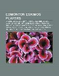 Edmonton Eskimos Players : Warren Moon, Don Getty, Peter Lougheed, Damon Allen, Johnny Brigh...