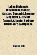 Italian Diplomats : Giovanni Boccaccio, Gasparo Contarini, Lorenzo Magalotti, Alcide de Gasp...