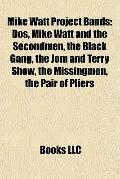 Mike Watt Project Bands : Dos, Mike Watt and the Secondmen, the Black Gang, the Jom and Terr...