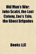 Old Man's War : John Scalzi, the Last Colony, Zoe's Tale, the Ghost Brigades