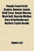 People from Perth County, Ontario : Jennie Kidd Trout, Howie Morenz, Mark Bell, Horatio Walk...