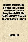 Bishops of Tinnevelly : Stephen Neill, Norman Henry Tubbs, Edward Harry Mansfield Waller, Fr...
