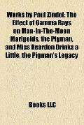 Works by Paul Zindel : The Effect of Gamma Rays on Man-in-the-Moon Marigolds, the Pigman, an...
