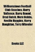 Williamstown Football Club Coaches : Harry Vallence, Barry Round, Brad Gotch, Merv Hobbs, Ne...