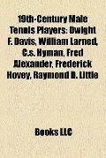 19th-Century Male Tennis Players : Dwight F. Davis, William Larned, C. S. Hyman, Fred Alexan...