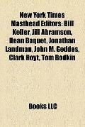 New York Times Masthead Editors : Bill Keller, Jill Abramson, Dean Baquet, Jonathan Landman,...