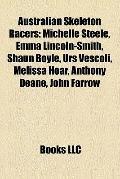 Australian Skeleton Racers : Michelle Steele, Emma Lincoln-Smith, Shaun Boyle, Urs Vescoli, ...