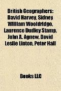 British Geographers : David Harvey, Sidney William Wooldridge, Laurence Dudley Stamp, John A...