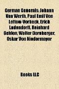 German Generals : Johann Von Werth, Paul Emil Von Lettow-Vorbeck, Erich Ludendorff, Reinhard...