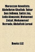 Moroccan Novelists : Abdelkrim Ghallab, Tahar Ben Jelloun, Salim Jay, Leila Abouzeid, Mohame...