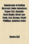 Jamaicans of Indian Descent : Indo-Jamaican, Super Cat, Kamala-Jean Gopie, Omar Lye-Fook, Li...