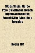 1850s Ships : Marco Polo, Ss Malabar, French Frigate Audacieuse, French Ship Eylau, Hms Eury...