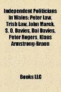 Independent Politicians in Wales : Peter Law, Trish Law, John Marek, S. O. Davies, Dai Davie...