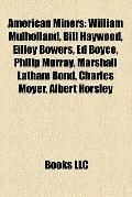 American Miners : William Mulholland, Bill Haywood, Eilley Bowers, Ed Boyce, Philip Murray, ...