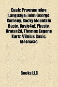 Basic Programming Language : John George Kemeny, Rocky Mountain Basic, Basic4gl, Pbasic, Bru...