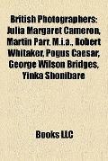 British Photographers : Julia Margaret Cameron, Martin Parr, M. I. A. , Robert Whitaker, Pog...