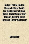 Judges of the United States District Court for the District of Utah : David Keith Winder, De...