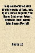 People Associated with the University of York : Jack Lyons, James Dugdale, 2nd Baron Crathor...