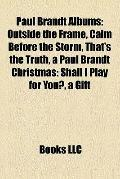 Paul Brandt Albums : Outside the Frame, Calm Before the Storm, That's the Truth, a Paul Bran...