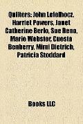 Quilters : John Lefelhocz, Harriet Powers, Janet Catherine Berlo, Sue Reno, Marie Webster, C...