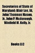 Secretaries of State of Maryland : Blair Lee, Iii, John Thomson Mason, Jr. , John P. Mcdonou...