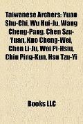 Taiwanese Archers : Yuan Shu-Chi, Wu Hui-Ju, Wang Cheng-Pang, Chen Szu-Yuan, Kuo Cheng-Wei, ...