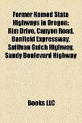 Former Named State Highways in Oregon : Rim Drive, Canyon Road, Banfield Expressway, Sulliva...