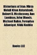 Historians of Iran : Mirza Mehdi Khan Astarabadi, Robert D. Mcchesney, Ann Lambton, John Woo...