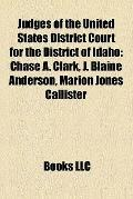 Judges of the United States District Court for the District of Idaho : Chase A. Clark, J. Bl...