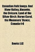 Canadian Folk Songs : Red River Valley, Alouette, the Unicorn, Land of the Silver Birch, Hur...