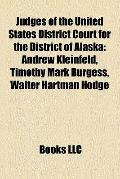 Judges of the United States District Court for the District of Alask : Andrew Kleinfeld, Tim...