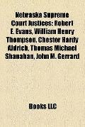 Nebraska Supreme Court Justices : Robert E. Evans, William Henry Thompson, Chester Hardy Ald...