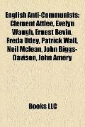 English Anti-Communists : Clement Attlee, Evelyn Waugh, Ernest Bevin, Freda Utley, Patrick W...