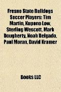 Fresno State Bulldogs Soccer Players : Tim Martin, Kupono Low, Sterling Wescott, Mark Doughe...